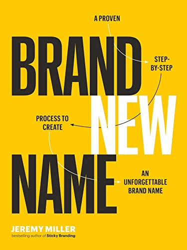 9781989025604: Brand New Name: A Proven, Step-by-Step Process to Create an Unforgettable Brand Name