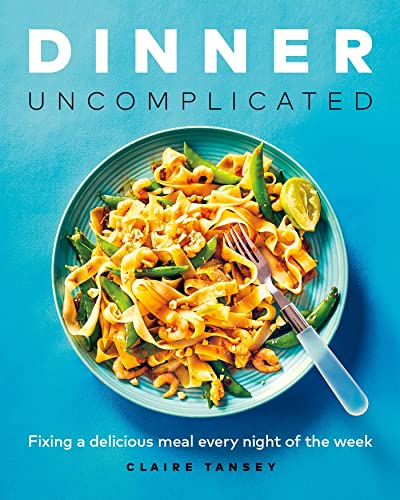 9781989603390: Dinner, Uncomplicated: Fixing a Delicious Meal Every Night of the Week