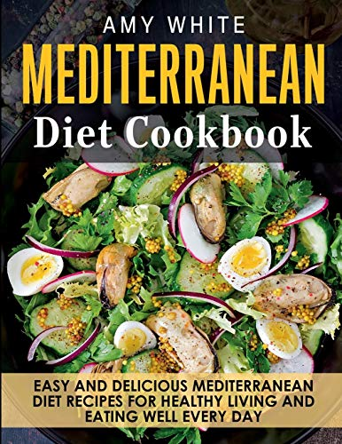 9781989655863: Mediterranean Diet Cookbook: Easy and Delicious Mediterranean Diet Recipes for Healthy Living and Eating Well Every Day