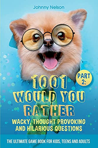 9781989971277: Part 2: 1001 Would You Rather Wacky, Thought Provoking and Hilarious Questions: The Ultimate Game Book for Kids, Teens and Adults