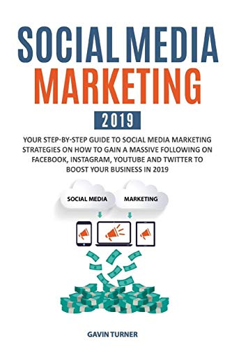 9781999172824: Social Media Marketing 2019: Your Step-by-Step Guide to Social Media Marketing Strategies on How to Gain a Massive Following on Facebook, Instagram, ... Business in 2019 (1) (Marketing and Branding)