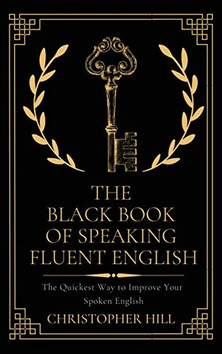 9781999263171: The Black Book of Speaking Fluent English: The Quickest Way to Improve Your Spoken English