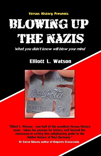9781999636050: Blowing up the Nazis: What you didn't know may blow your mind