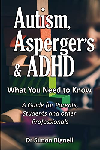 9781999666705: Autism, Asperger's & ADHD: What You Need to Know. A Guide for Parents, Students and other Professionals.