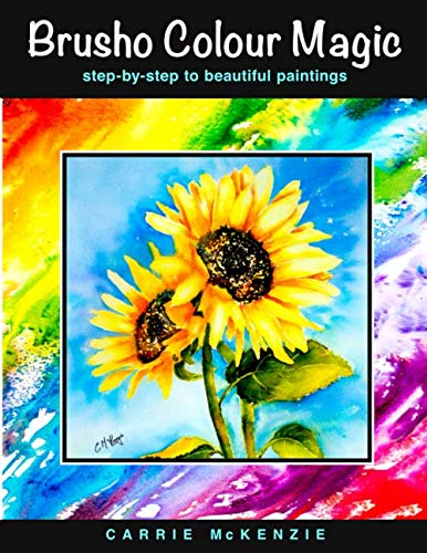 9781999714116: BRUSHO COLOUR MAGIC: for Beautiful Brusho Paintings