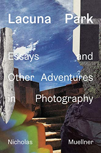9781999814489: Lacuna Park: Essays and Other Adventures in Photography