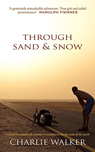 Through Sand & Snow: a man, a bicycle, and a 43,000-mile journey to adulthood via the ends of ...