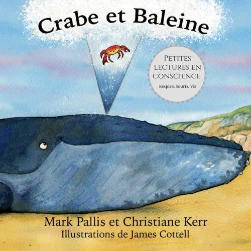 Crabe et Baleine: la pleine conscience pour: Pallis, Mark; Kerr,