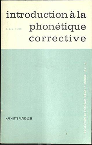 Introduction a la phonetique corrective a l'usage: Leon, Pierre R