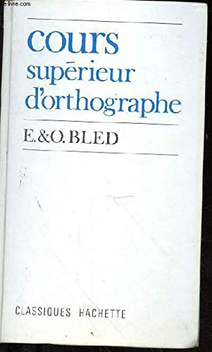 Cours Superieur d'Orthographie: Bled, E.; Bled, O.
