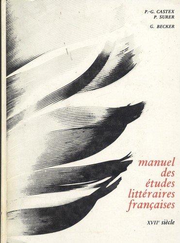 MANUEL DES ETUDES LITTERAIRES FRANCAISES, XVIIe SIECLE: CASTEX P.-G., SURER