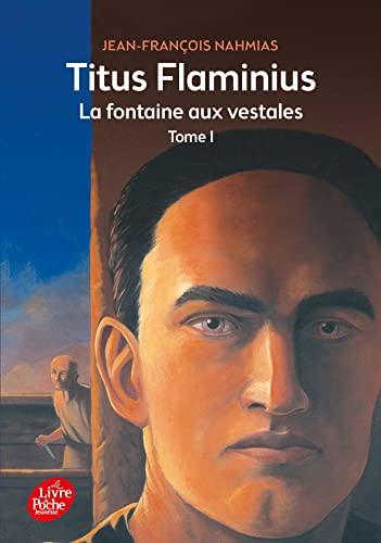 9782010015618: Titus Flaminius - Tome 1 - La Fontaine aux vestales