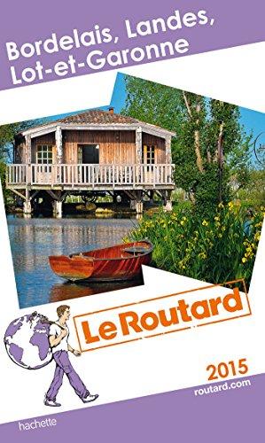 Guide du routard, Bordelais, Landes, Lot-et-Garonne 2015 (French Edition): Collectif