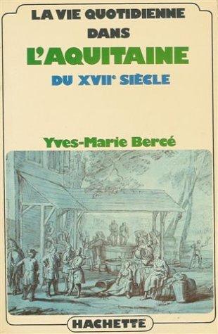9782010021305: La vie quotidienne dans l'Aquitaine du XVIIe siècle