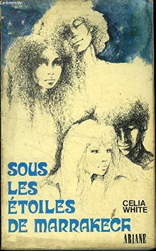 Sous les étoiles de Marrakech (Ariane) (French Edition) (9782010021565) by Celia White