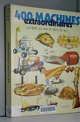 400 machines extraordinaires : Sur terre, sur mer et dans les airs, les avions, les bateaux, les ...