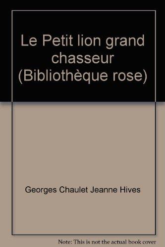Le Petit lion grand chasseur (Bibliothèque rose): Georges Chaulet Jeanne