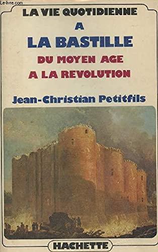 9782010024214: La Vie quotidienne � la Bastille : Du Moyen �ge � la R�volution (La Vie quotidienne)