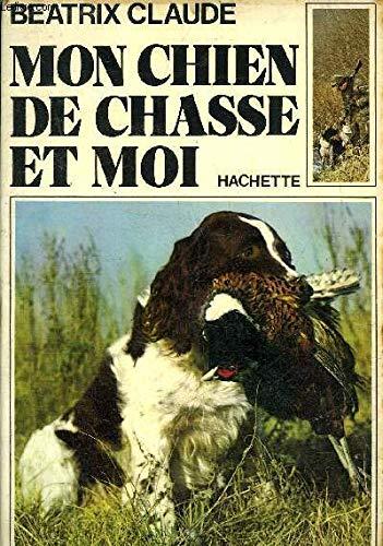 Mon chien de chasse et moi: Béatrix Claude