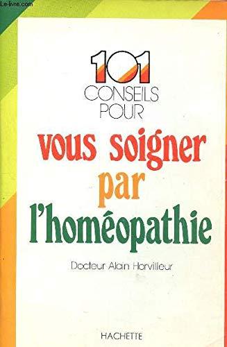 9782010032769: cent un conseils pour vous soigner par l'homéopathie