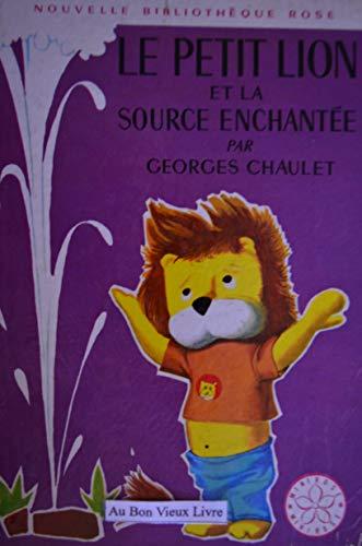 Le Petit lion et la source enchantée: Chaulet, Georges