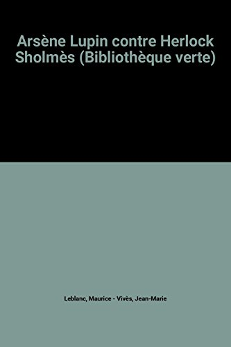 Arsà ne Lupin contre Herlock Sholmàs (Bibliothà que verte) [Hardcover] Leblanc, Maurice and Vivà s, Jean-Marie - Leblanc, Maurice