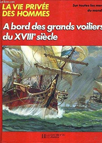 9782010046841: A bord des grands voiliers du XVIIIe siecle ; Les grands marins (La Vie privee des hommes) (French Edition)