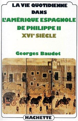 9782010049187: La vie quotidienne dans l'Amerique espagnole de Philippe II, XVIe siecle (French Edition)