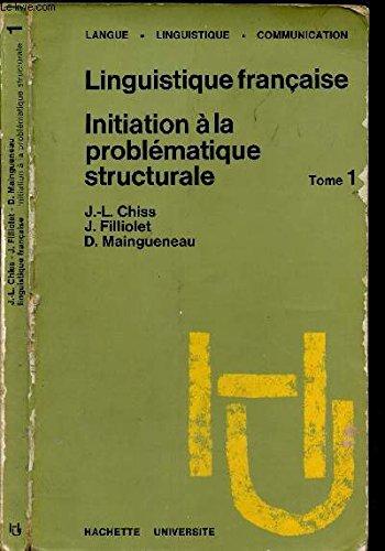 Linquistique francaise. Initiation a la problematique structurale. TOME 2: J. -L. Chiss, J. ...