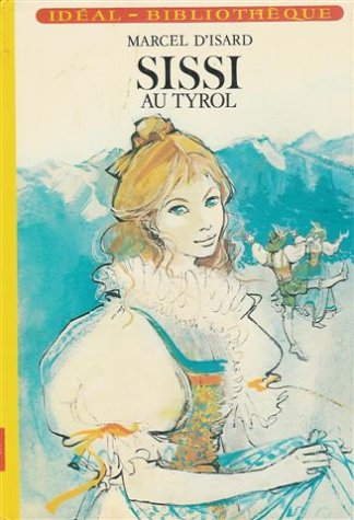 Sissi au Tyrol : Collection : Idéal: Marcel D'Isard Annie-Caude