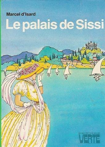 9782010071324: Le palais de Sissi : Collection : Bibliothèque verte cartonnée & illustrée : 1ère édition Hachette dans cette collection de 1980