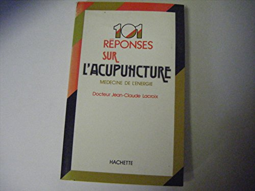 101 r?ponses sur l'acupuncture. M?decine de l'?nergie.: Docteur Jean-Claude Lacroix