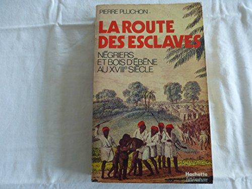 9782010073540: La route des esclaves: Negriers et bois d'ebene au XVIIIe siecle (French Edition)