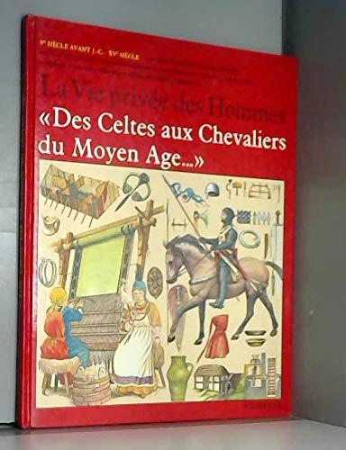 9782010080333: Des Celtes aux chevaliers du Moyen âge (La Vie privée des hommes)
