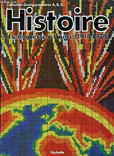 HISTOIRE, D'UNE GUERRE A L'AUTRE (1914-1939), GREGH, 1res, A, B, S: COLLECTIF