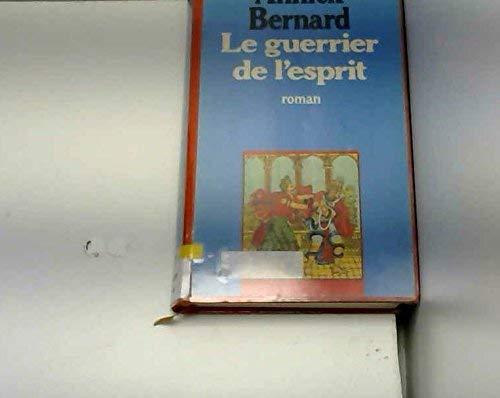 Le guerrier de l'esprit (French Edition): Bernard, Annick