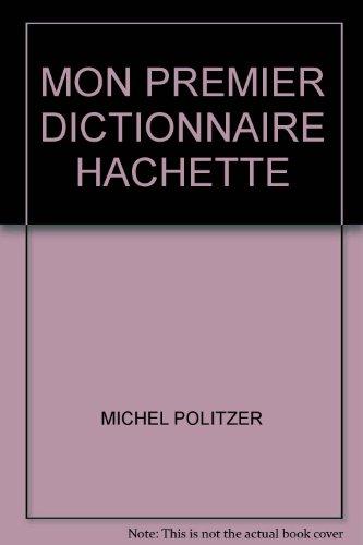 MON PREMIER DICTIONNAIRE HACHETTE: MICHEL POLITZER