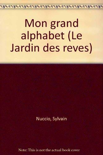 Mon grand alphabet (Le Jardin des reves): Nuccio, Sylvain