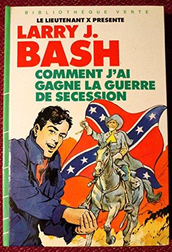 Comment j'ai gagné la guerre de Sécession: Larry J. Bash
