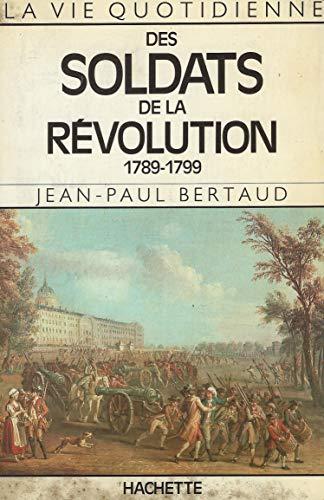 La Vie Quotidienne Des Soldats De La Revolution, 1789-1799: Bertaud, Jean-Paul