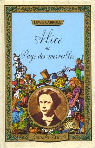 Alice au pays des merveilles ; De l'autre cote du miroir (Grandes oeuvres) (French Edition) (2010094581) by Lewis Carroll