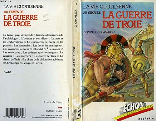 9782010095924: La Vie Quotidienne au Temps de La Guerre De Troie XIIIe Siecle Avant J.-C. (Echos La Vie Quotidienne Juniors)
