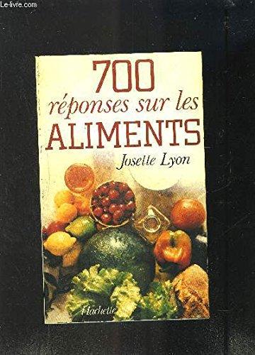 700 rà ponses sur les aliments [Dec: Josette Lyon