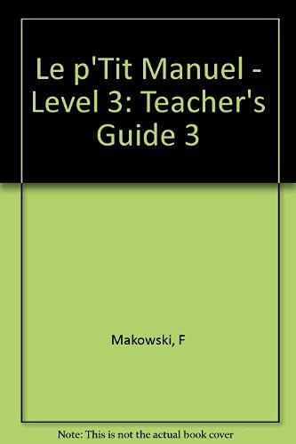 Le p'Tit Manuel - Level 3: Teacher's: Makowski, F, Lacorte,