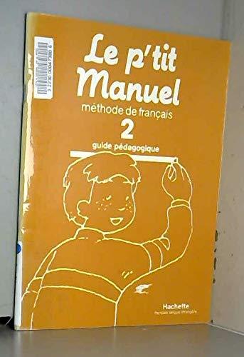 Le p'Tit Manuel - Level 2: Teacher's: Makowski, F, Lacorte,