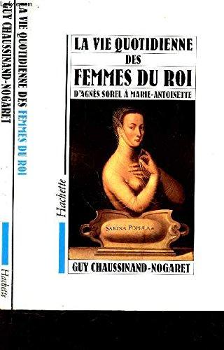 La Vie quotidienne des femmes du roi: Guy Chaussinand-Nogaret