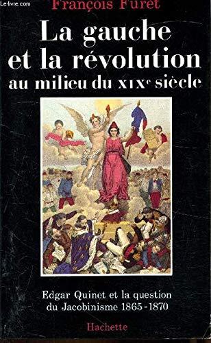 9782010114076: La Gauche et la Révolution française au milieu du xixe siècle : Edgar Quinet et la question du jacobinisme, 1865-1870