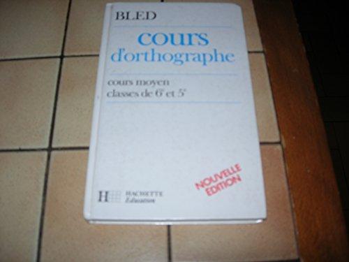 9782010115059: Cours d'orthographe : Cours moyen, classes de 6e et de 5e (Bled)