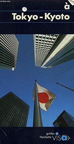 A Tokyo-Kyoto: Nara-Kobe-Osaka (Hachette guides [bleus] visa): Duval, Patrick