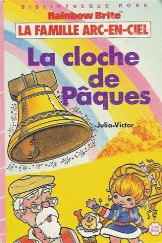 9782010127007: La cloche de Pâques : La famille Arc-en-ciel : Collection : Bibliothèque rose cartonnée